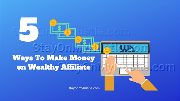blog banner for blogpost titled 5 ways to make money on Wealthy Affiliate